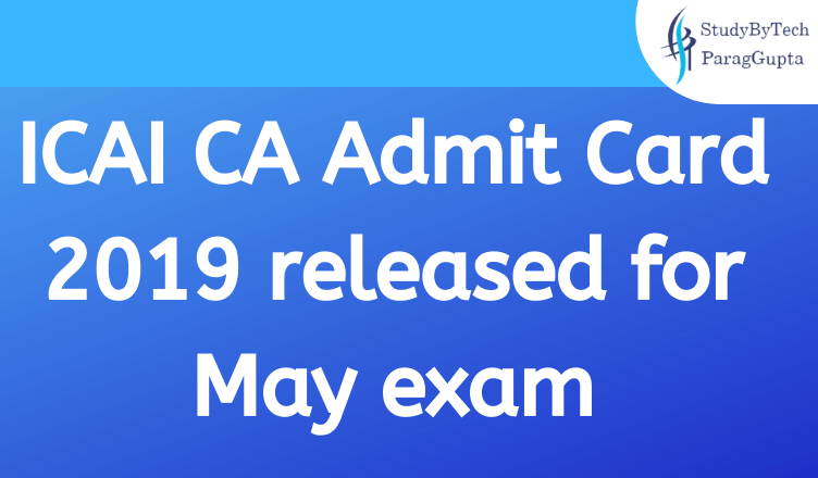 ICAI CA Admit Card 2019 released for May exam