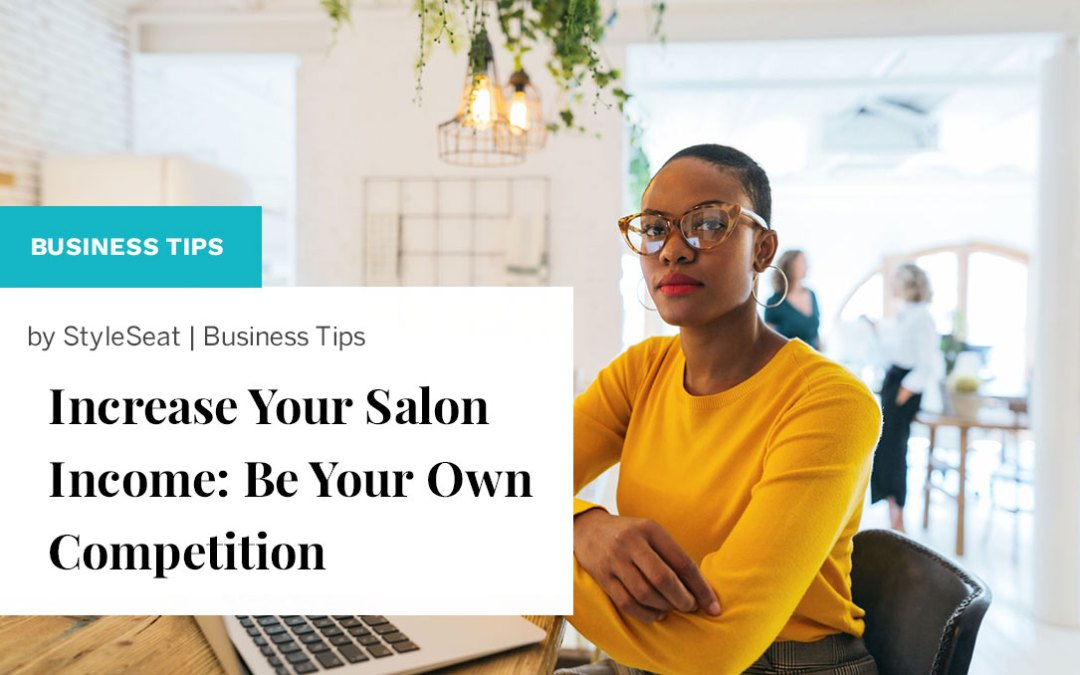 Increase Your Salon Income: Be Your Own Competition