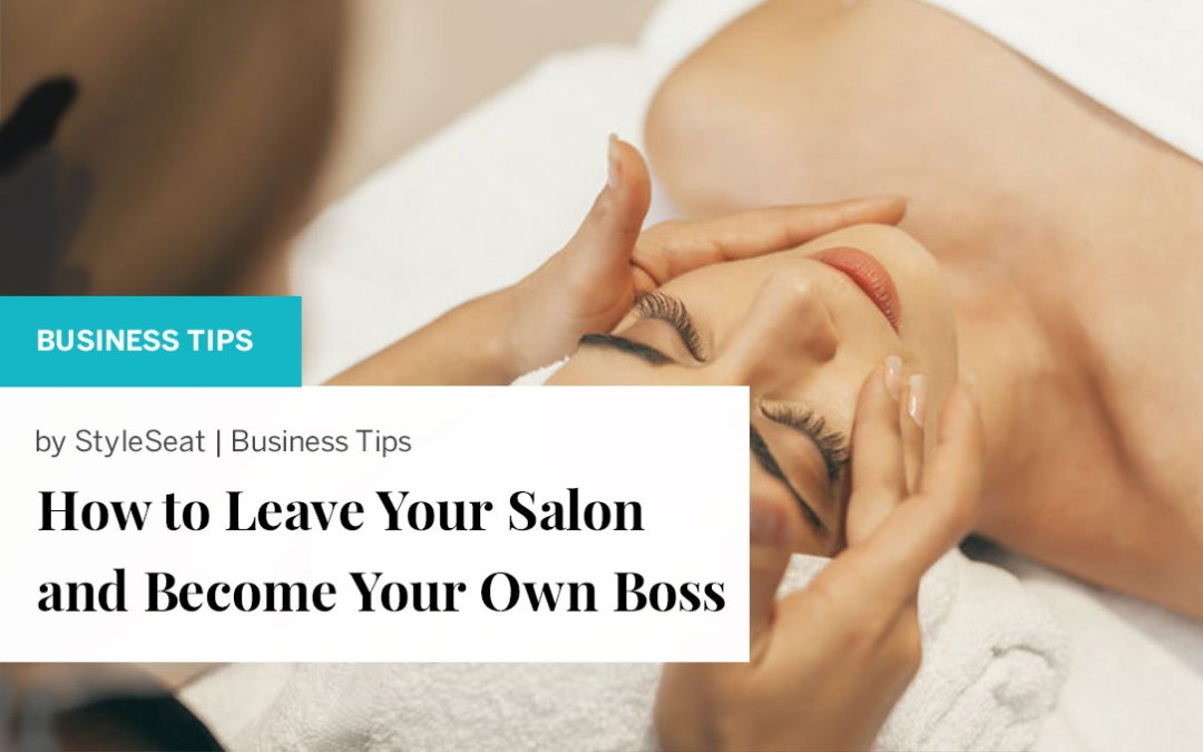 How to Leave Your Salon and Become Your Own Boss
