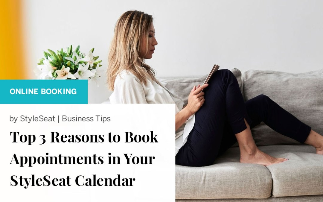 Top 3 Reasons to Book Appointments in Your StyleSeat Calendar