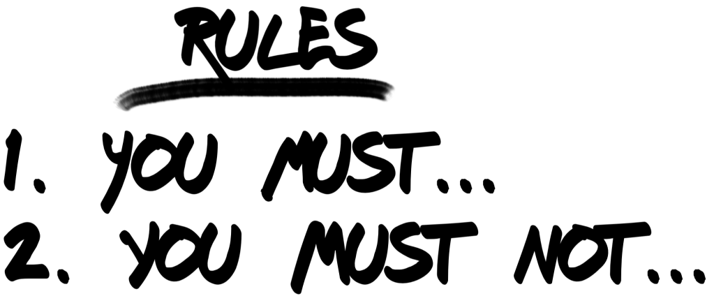 "Writing that says ""rules, you must, you must not"""