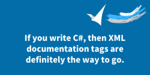 If you write C#, then XML documentation tags are definitely the way to go