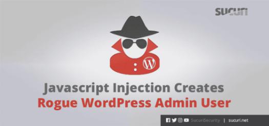Javascript Injection Creates Rogue WordPress Admin User