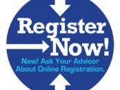 Register Now - Ask your Advisor About Online Registration