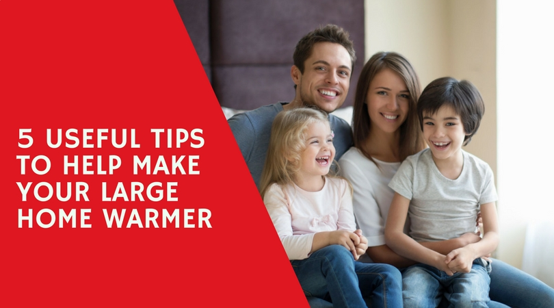 5 Useful Tips To Help Make Your Large Home Warmer