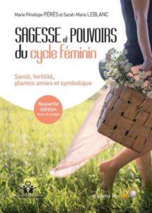 Sagesse et pouvoirs du cycle féminin, Sarah Maria Leblanc, Marie Pénélope Peres, le souffle d'or, 2017, 2014.