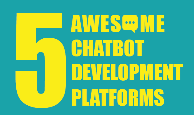 5 awesome chatbot development platforms