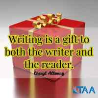 """""""Writing is a gift to both the writer and the reader."""" ~Cheryl Alleway"""
