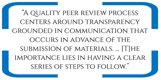 """""""A quality peer review process centers around transparency grounded in communication that occurs in advance of the submission of materials. … [T]he importance lies in having a clear series of steps to follow."""""""