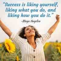 """""""Success is liking yourself, liking what you do, and liking how you do it."""" ~Maya Angelou"""