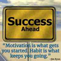 """""""Motivation is what gets you started. Habit is what keeps you going."""" ~Jim Ryun"""