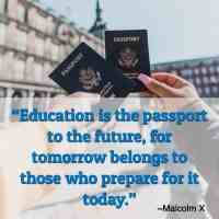"""""""Education is the passport to the future, for tomorrow belongs to those who prepare for it today."""" ~Malcolm X"""
