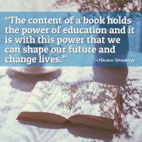 """""""The content of a book holds the power of education and it is with this power that we can shape our future and change lives."""" – Malala Yousafzai"""