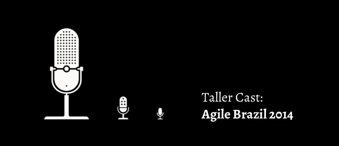 TallerCast do Agile Brazil 2014