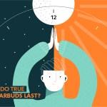 How Long Do True Wireless Earbuds Last