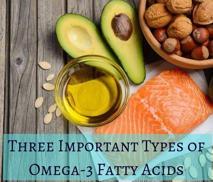 Three Important Types of Omega-3 Fatty Acids