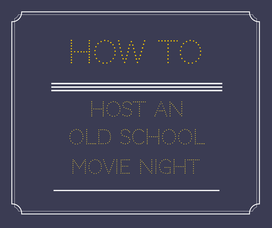 How To Host An Old School Movie Night At Your School Or