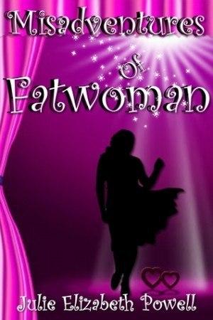 Misadventures Of Fatwoman - Julie Elizabeth Powell