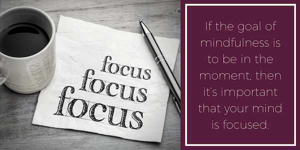 Mindfulness and focus