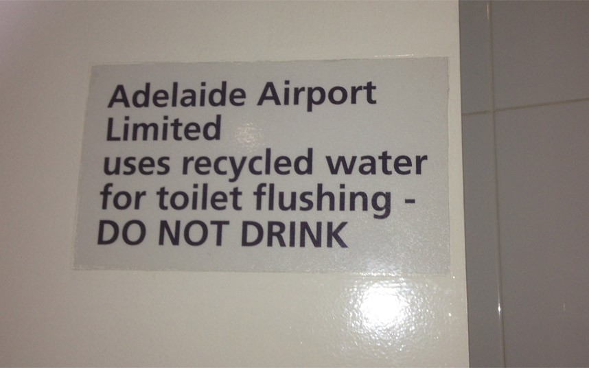 So you mean don t drink the water in the toilet who would Adelaide