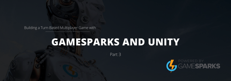 Building a Turn-Based Multiplayer Game with GameSparks and Unity : Part 3