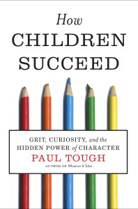 Paul Tough's second book, How Children Succeed: Grit, Curiosity, and the Hidden Power of Character