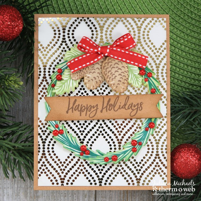 Happy Holidays Wreath Card by Juliana Michaels featuring Therm O Web DecoFoil, Clear Toner Sheets and Adhesives