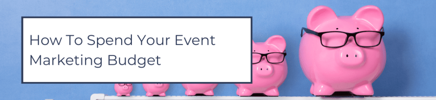 How To Spend Your Event Marketing Budget