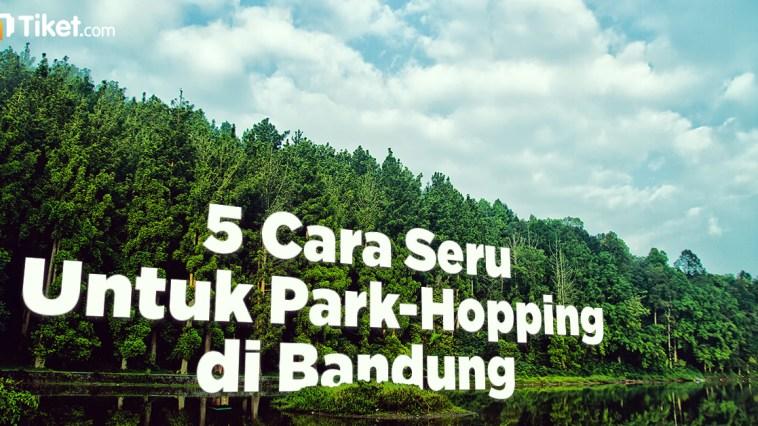 5 Cara Seru Untuk Park-Hopping di Bandung