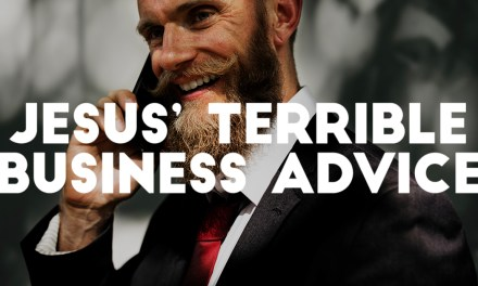 Jesus' Terrible Business Advice
