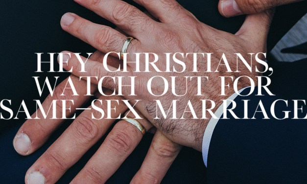 Hey Christians, Watch out for Same-Sex Marriage