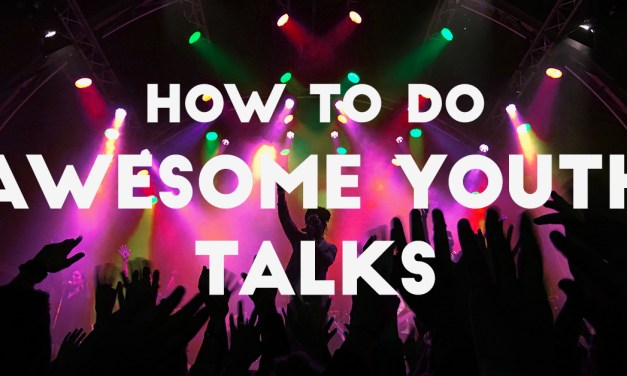 How To Do Awesome Youth Talks
