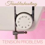 Sewing Machine Tension Problems – Top 10 TIPS
