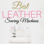 Leather Sewing Machine: BEST Sewing Machine for Leather