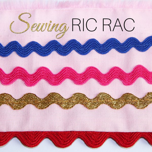 Sewing Ric Rac – 4 Ways How to Sew Ric Rac
