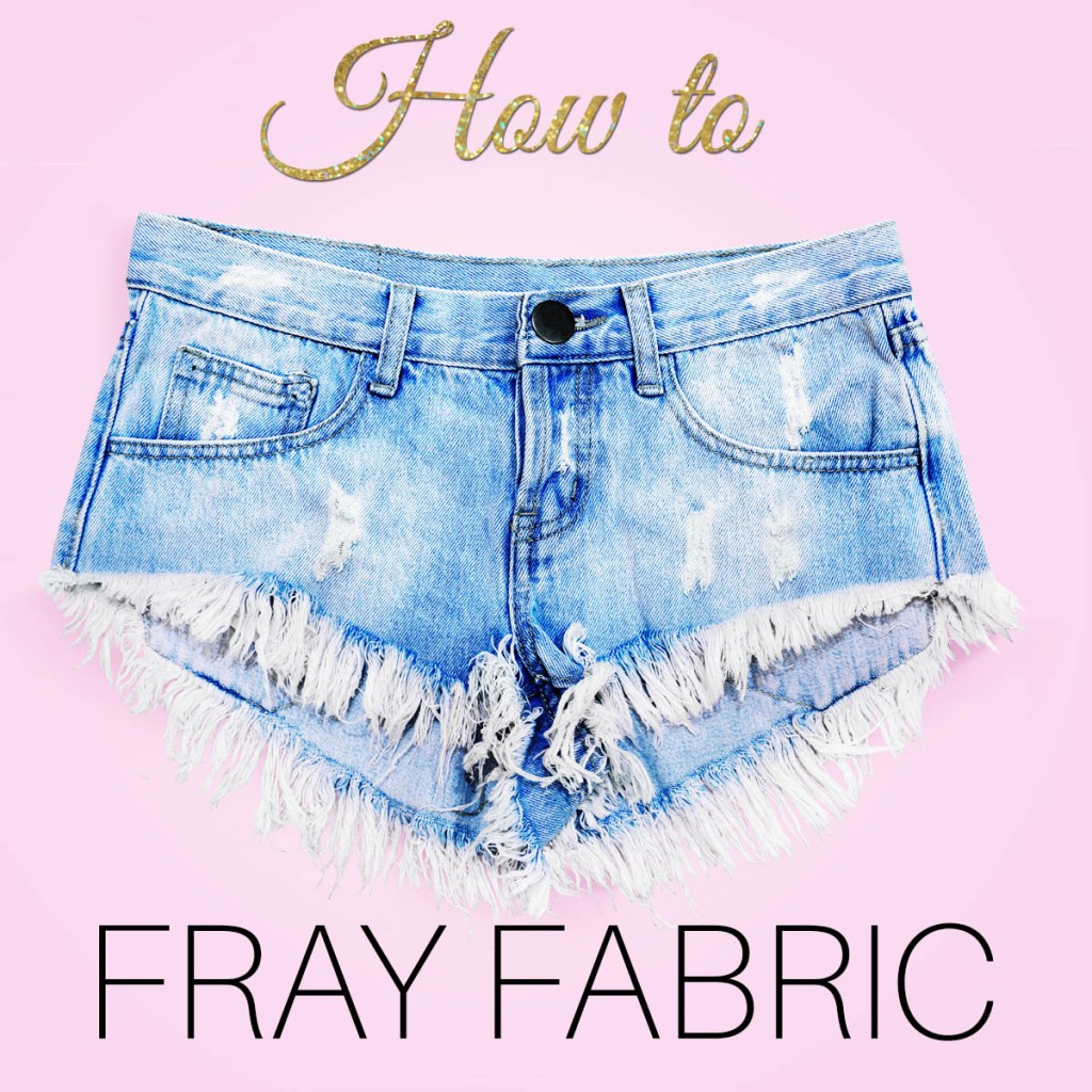 how to fray fabric, fraying fabric