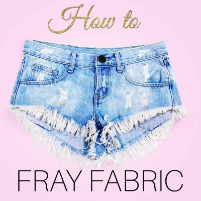 How to Fray Fabric Edges – 5 methods for easy fraying