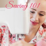 Sewing 101 – Beginners Guide to Learning to Sew