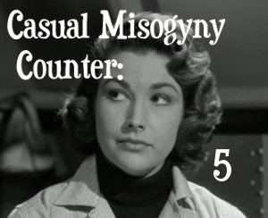 Casual Misogyny Count: 5