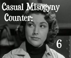 Casual Misogyny Count: 6