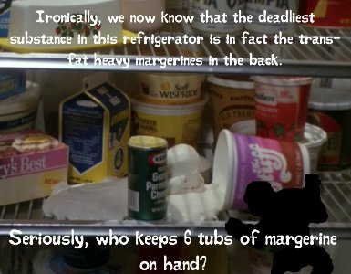 Ironically, we now know that, even with the evil possibly sentient goo there, the real danger in the refrigerator is all those trans-fat heavy margerines