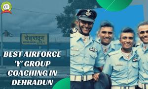 Best Air Force Y- Group Coaching In Dehradun