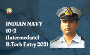 INDIAN NAVY 10+2 (Intermediate) B.Tech Entry 2021