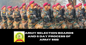 Army Selection Boards and 5 Day Process of Army SSB