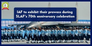 IAF To Exhibit Their Prowess During SLAF's 70th Anniversary Celebration