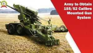 Army to Obtain 155/52 Calibre Mounted Gun System