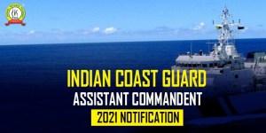 Indian Coast Guard Assistant Commandant 2021 Notification