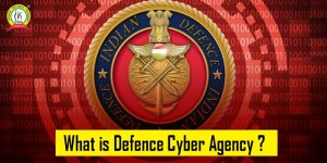 What Is Defence Cyber Agency Of India ?