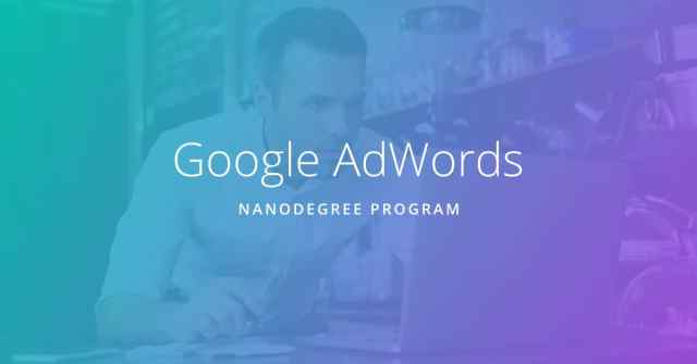 Google AdWords Nanodegree Program