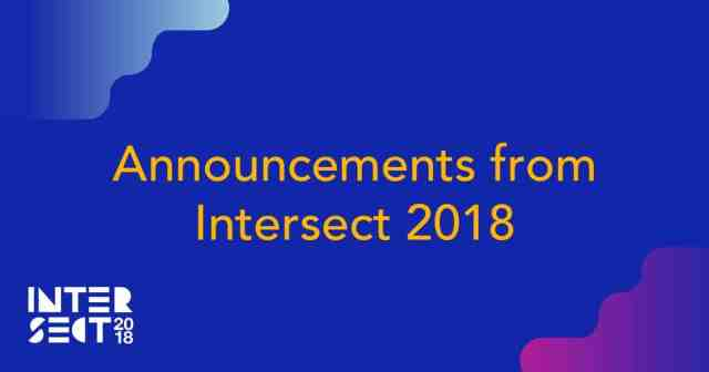Announcements from Intersect 2018